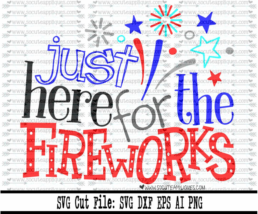 Just Here For The Fireworks 17 Svg Sca Socuteappliques Net